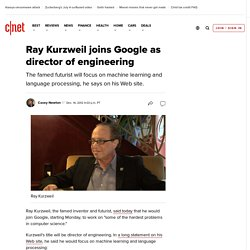 Ray Kurzweil joins Google as director of engineering | Internet & Media
