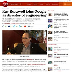 Ray Kurzweil joins Google as director of engineering
