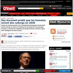 Ray Kurzweil prédit que les humains seront des cyborgs en 2030