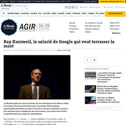Ray Kurzweil, le salarié de Google qui veut terrasser la mort
