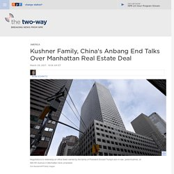 Kushner Family, China's Anbang End Talks Over Manhattan Real Estate Deal