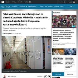 Pitkä vääntö ohi: Varastokirjastoa ei siirretä Kuopiosta Mikkeliin – ministeriön mukaan kirjasto toimii Kuopiossa kustannustehokkaasti