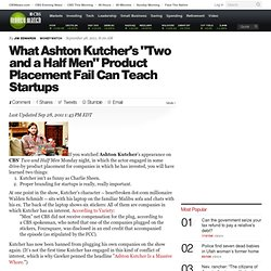 "What Ashton Kutcher's ""Two and a Half Men"" Product Placement Fail Can Teach Startups"