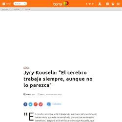 """Jyry Kuusela: """"El cerebro trabaja siempre, aunque no lo parezca"""""""