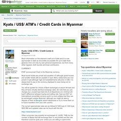 Kyats / US$/ ATM's / Credit Cards in Myanmar - Myanmar Message Board