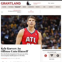 Kyle Korver: An Offense Unto Himself «