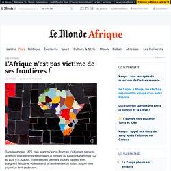 L'Afrique n'est pas victime de ses frontières !