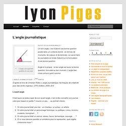 L'angle journalistique/ Lyon Piges