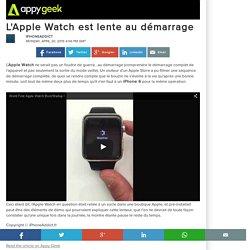 L'Apple Watch est lente au démarrage