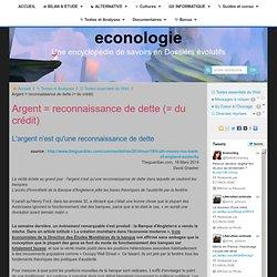 Argent = reconnaissance de dette (= du crédit)