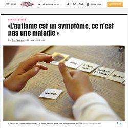 «L'autisme est un symptôme, ce n'est pas une maladie