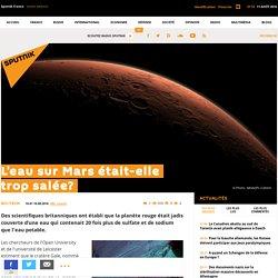 L'eau sur Mars était-elle trop salée?