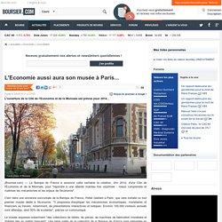 L'Economie aussi aura son musée à Paris...