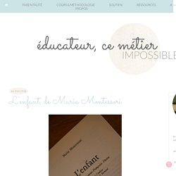 Educateur, ce métier impossible: L'enfant, de Maria Montessori