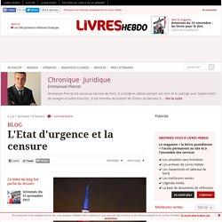 L'Etat d'urgence et la censure: chronique juridique d'Emmanuel Pierrat,avocat au barreau de Paris.