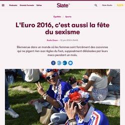 L'Euro 2016, c'est aussi la fête du sexisme