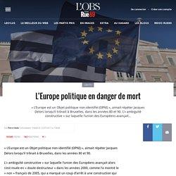 L'Europe politique en danger de mort