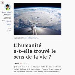 L'humanité a-t-elle trouvé le sens de la vie? – Les Carnets de Futurologie – Medium