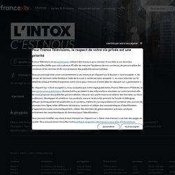 L'intox c'est nous - Replay et vidéos en streaming - France tv