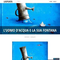 L'uomo d'acqua e la sua fontana – laspunta