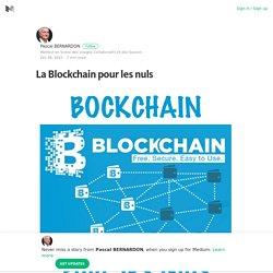 La Blockchain pour les nuls – Pascal BERNARDON – Medium