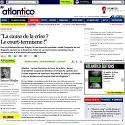 """Bernard Stiegler : """"La cause de la crise ? Le court-termisme !"""""""