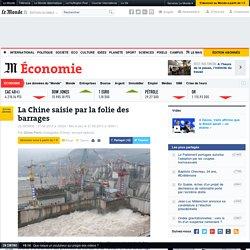 La Chine saisie par la folie des barrages