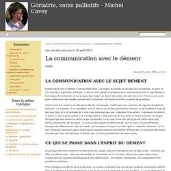 La communication avec le dément - Gériatrie, soins palliatifs - Michel Cavey