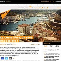 La Corse libre, un rêve impossible ?