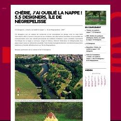 CHÉRIE, J'AI OUBLIÉ LA NAPPE ! 5.5 DESIGNERS, ÎLE DE NÈGREPELISSE