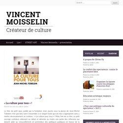 """""""La culture pour tous"""" ! - Vincent MOISSELIN"""