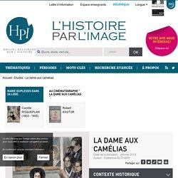 L'Histoire par l'image / La Dame aux camélias