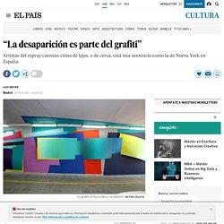 """""""La desaparición es parte del grafiti"""""""