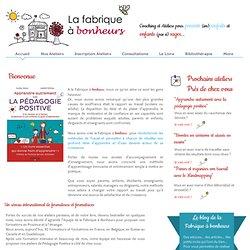 La Fabrique à Bonheurs- Consultations et Ateliers de Psychologie et Pédagogie Positives pour Parents (im) Parfaits et Enfants (pas si) Sages