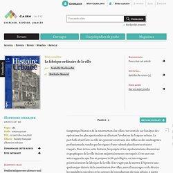 La fabrique ordinaire de la ville. In : Histoire urbaine. BACKOUCHE Isabelle, MONTEL Nathalie.