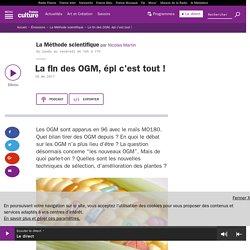 FRANCE CULTURE 28/06/17 LA METHODE SCIENTIFIQUE - La fin des OGM, épi c'est tout !