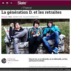 La génération D. et les retraites | slate