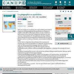 La géographie au quotidien étude des espaces : CE2 - CM1 - CM2