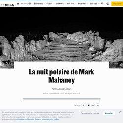 La nuit polaire de Mark Mahaney