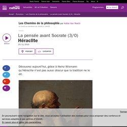 La pensée avant Socrate (3/4) : Héraclite