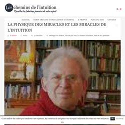 La physique des miracles et les miracles de l'intuition