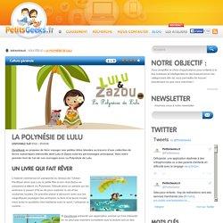 La Polynésie de Lulu - PetitsGeeks.fr