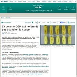 LE FIGARO SANTE 20/02/15 La pomme OGM qui ne brunit pas quand on la coupe