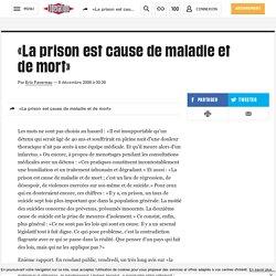 «La prison est cause de maladie et de mort»