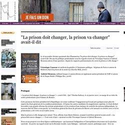 """""""La prison doit changer, la prison va changer"""" avait-il dit"""