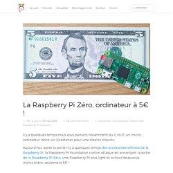 La Raspberry Pi Zéro, ordinateur à 5€ !
