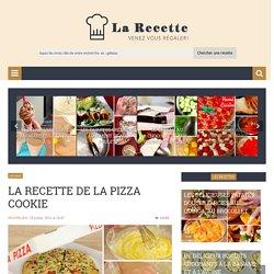 La recette de la pizza cookie - La Recette