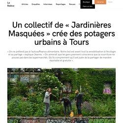 Un collectif de « Jardinières Masquées » crée des potagers urbains à Tours