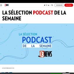 La sélection podcast de la semaine