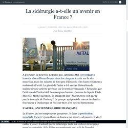 La sidérurgie a-t-elle un avenir en France ?